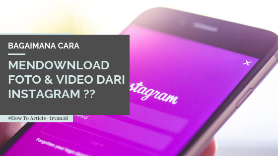 Bagaimana Cara Menyimpan Foto & Video Dari Instagram ?